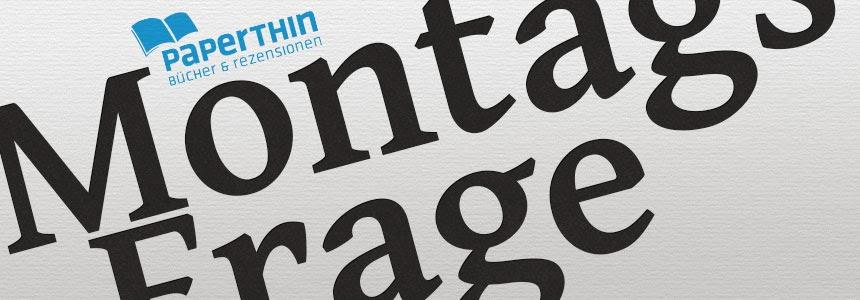 Montagsfrage #1 von Paperthin