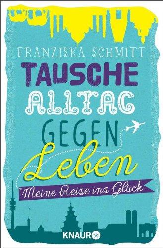 Rezension: Tausche Alltag gegen Leben von Franziska Schmitt