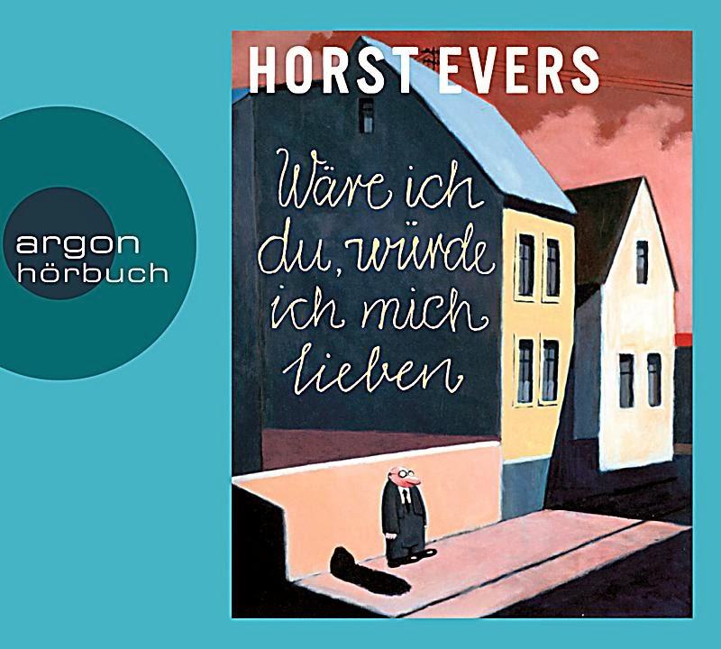 Angehört: Wäre ich du, würde ich mich lieben von Horst Evers