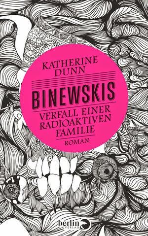 Rezension: Binewskis – Verfall einer radioaktiven Familie von Katherine Dunn