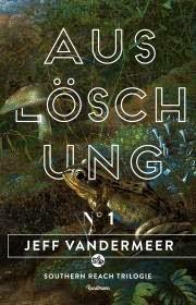 Angelesen: Auslöschung von JeffVanderMeer, Teil 1 der Southern-Reach-Trilogie