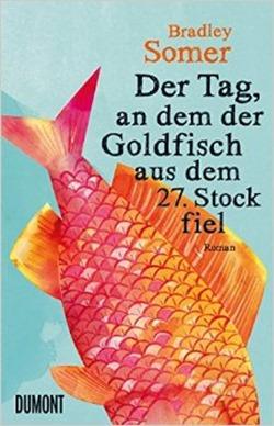 Rezension: Der Tag, an dem der Goldfisch aus dem 27. Stock fiel von Bradley Somer