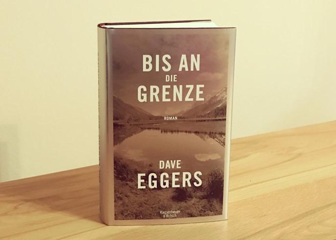 Rezension: Bis an die Grenze von Dave Eggers