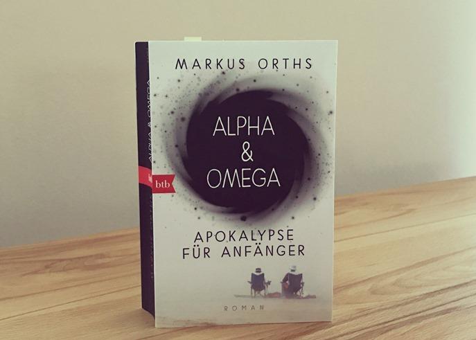 Rezension: Alpha & Omega. Apokalypse für Anfänger von Markus Orths